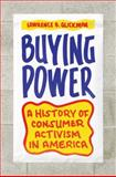 Buying Power : A History of Consumer Activism in America, Glickman, Lawrence B., 0226298655