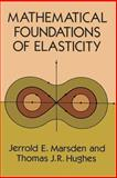 Mathematical Foundations of Elasticity, Marsden, Jerrold E. and Hughes, Thomas J. R., 0486678652