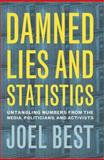 Damned Lies and Statistics : Untangling Numbers from the Media, Politicians and Activists, Best, Joel, 0520228650