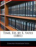 Time, Ed by E Yates, Edmund Hodgson Yates, 1143008650