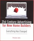 21st Century Advertising for New Home Builders : Everything Has Changed, John, Preston, 0976198657