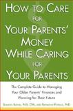 How to Care for Your Parents' Money While Caring for Your Parents : The Complete Guide to Managing Your Parents' Finances, Burns, Sharon and Forgue, Raymond E., 0071408665
