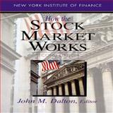 How the Stock Market Works, Dalton, John M., 0130978663