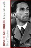 Joseph Goebbels : Life and Death, Thacker, Toby, 0230278663