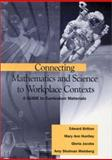 Connecting Mathematics and Science to Workplace Contexts : A Guide to Curriculum Materials, Britton, Edward D. and Jacobs, Gloria, 0803968663