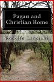Pagan and Christian Rome, Rodolfo Lanciani, 1500688665