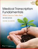 Medical Transcription Fundamentals : Where Success Takes Root, Gilmore, Diane, 160913866X