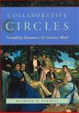 Collaborative Circles : Friendship Dynamics and Creative Work, Farrell, Michael P., 0226238660