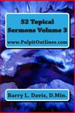 52 Topical Sermons Volume 3, Barry L. Davis, 1494818663