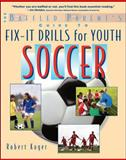 The Baffled Parent's Guide to Fix-It Drills for Youth Soccer, Robert Koger and Robert L. Koger, 0071628665