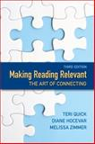 Making Reading Relevant : The Art of Connecting, Quick, Teri and Hocevar, Diane, 0321888669
