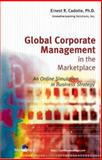 Global Corporate Management in the Marketplace : An Online Simulation in Business Strategy, Cadotte, Ernest R., 0324168667