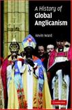 A History of Global Anglicanism, Ward, Kevin, 0521008662