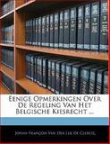 Eenige Opmerkingen over de Regeling Van Het Belgische Kiesrecht, , 1141678667