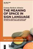 The Meaning of Space in Sign Language : Reference, Specificity and Structure in Catalan Sign Language Discourse, Barberà Altimira, Gemma, 1614518661