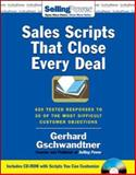 Sales Scripts That Close Every Deal : 420 Tested Responses to 30 of the Most Difficult Customer Objections, Gschwandtner, Gerhard, 0071478663