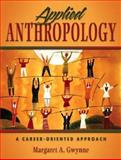 Applied Anthropology : A Career-Oriented Approach, Gwynne, Margaret Anderson, 0205358667