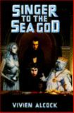 Singer to the Sea God, Vivien Alcock, 0385308663