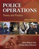 Police Operations : Theory and Practice, Hess, Kären M. and Orthmann, Christine H., 1435488660