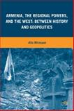 Armenia, the Regional Powers, and the West : Between History and Geopolitics, Mirzoyan, Alla, 0230618669