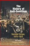 The History of Anti-Semitism Vol. 4 : Suicidal Europe, 1870-1933, Poliakov, Leon, 0812218663
