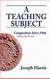 A Teaching Subject : Composition since 1966, New Edition, Harris, Joseph, 0874218667