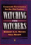 Watching the Watchers : Corporate Goverance for the 21st Century, Monks, Robert A. G. and Minow, Neil, 1557868662