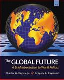 The Global Future : A Brief Introduction to World Politics, Kegley, Charles W. and Raymond, Gregory A., 049589866X