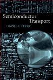 Semiconductor Transport, Ferry, David K., 0748408665