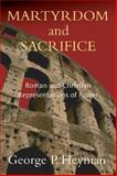 Martyrdom and Sacrifice : Roman and Christian Representations of Power, Heyman, George P., 0800638662
