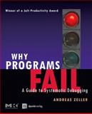 Why Programs Fail : A Guide to Systematic Debugging, Zeller, Andreas, 1558608664
