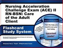 Nursing Acceleration Challenge Exam (ACE) II RN-BSN Care of the Adult Client Flashcard Study System : Nursing ACE Test Practice Questions and Review for the Nursing Acceleration Challenge Exam, Nursing ACE Exam Secrets Test Prep Team, 161403866X