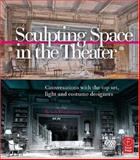 Sculpting Space in the Theater : Conversations with the Top Set, Light and Costume Designers, Ebrahimian, Babak, 0240808665