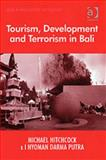 Tourism, Development and Terrorism in Bali, Hitchcock, Michael and Putra, Nyoman Darma, 0754648664