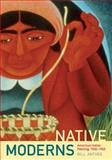Native Moderns : American Indian Painting, 1940-1960, Anthes, Bill, 0822338661