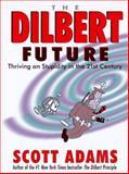 The Dilbert Future, Scott Adams, 088730866X