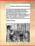 An Essay on Glandular Secretion; Containing an Experimental Enquiry into the Formation of Pus, James Hendy, 1170038662