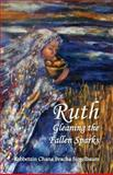 Ruth: Gleaning the Fallen Sparks, Rebbetzin Chana Siegelbaum, 1497528666