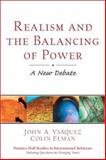 Realism and the Balancing of Power : A New Debate, Vasquez, John A. and Elman, Colin, 0130908665