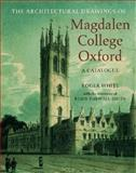 The Architectural Drawings of Magdalen College : A Catalogue, White, Roger, 0199248664