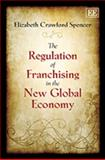 The Regulation of Franchising in the New Global Economy, Elizabeth Crawford Spencer, 184844866X
