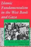Islamic Fundamentalism in the West Bank and Gaza : Muslim Brotherhood and Islamic Jihad, Abu-Amr, Ziad, 0253208661
