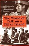 The World of Talk on a Fijian Island : An Ethnography of Law and Communicative Causation, Arno, Andrew, 0893918660
