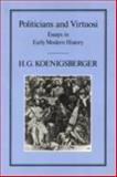 Politicians and Virtuosi : Essays in Early Modern History, Koenigsberger, H. G., 0907628664