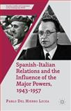 Spanish-Italian Relations and the Influence of the Major Powers, 1943-1957, Del Hierro Lecea, Pablo, 1137448660