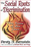 The Social Roots of Discrimination : The Case of the Jews, Bernstein, Peretz F., 1412808669