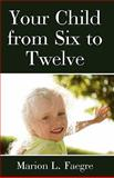 Your Child from Six to Twelve, Marion Faegre, 1438268661