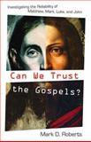 Can We Trust the Gospels? : Investigating the Reliability of Matthew, Mark, Luke, and John, Roberts, Mark D., 1581348665