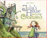 Julia's House for Lost Creatures, Ben Hatke, 1596438665