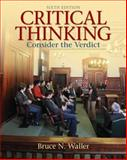 Critical Thinking : Consider the Verdict, Waller, Bruce N., 0205158668